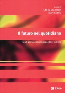 Libro Il futuro nel quotidiano. Studi sociologici sulla capacità di aspirare