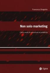 Non solo marketing. L'altro modo di comunicare la pubblicità