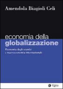 Libro Economia della globalizzazione. Economia degli scambi e macroeconomia internazionale Adalgiso Amendola , Mario Biagioli , Giuseppe Celi