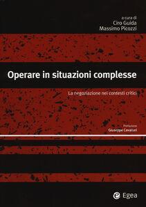 Libro Operare in situazioni complesse. La negoziazione in contesti critici