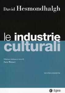 Foto Cover di Le industrie culturali, Libro di David Hesmondhalgh, edito da EGEA