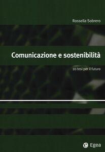 Libro Comunicazione e sostenibilità. 20 tesi per il futuro Rossella Sobrero