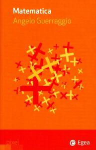 Foto Cover di Matematica, Libro di Angelo Guerraggio, edito da EGEA