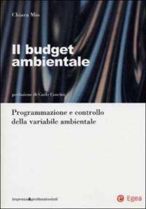 Libro Il budget ambientale. Programmazione e controllo della variabile ambientale Chiara Mio