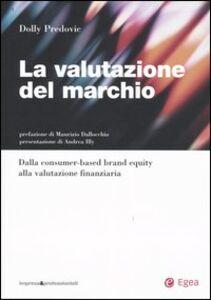 Libro La valutazione del marchio. Dalla consumer-based brand equity alla valutazione finanziaria Dolly Predovic