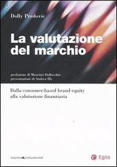 La valutazione del marchio. Dalla consumer-based brand equity alla valutazione finanziaria