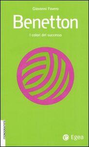 Libro Benetton. I colori del successo Giovanni Favero