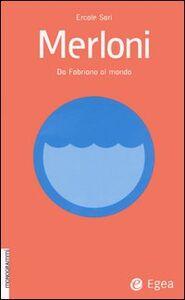 Libro Merloni. Da Fabriano al mondo Ercole Sori