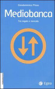Libro Mediobanca. Tra regole e mercato Giandomenico Piluso