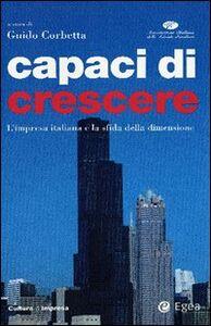 Libro Capaci di crescere. L'impresa italiana e la sfida della dimensione