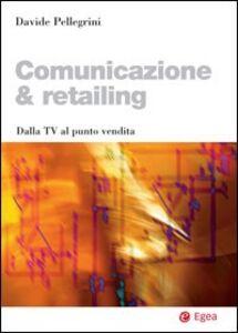 Libro Comunicazione & retailing. Dalla Tv al punto vendita Davide Pellegrini