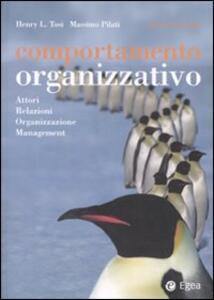 Comportamento organizzativo. Attori, relazioni, organizzazione, management - Henry L. Tosi,Massimo Pilati - copertina