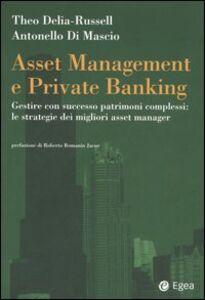 Libro Asset management e private banking. Gestire con successo patrimoni complessi: le strategie dei migliori asset manager Theo Delia-Russell , Antonello Di Mascio