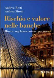 Libro Rischio e valore nelle banche. Risk management e capital allocation Andrea Sironi , Andrea Resti