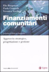 Libro Finanziamenti comunitari. Approccio strategico, progettazione e gestione Elio Borgonovi , Paolo Crugnola , Veronica Vecchi