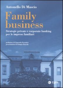 Foto Cover di Family business. Strategie private e corporate banking per le imprese familiari, Libro di Antonello Di Mascio, edito da EGEA