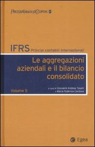 Libro IFRS. Principi contabili internazionali. Vol. 5: Le aggregazioni aziendali e il bilancio consolidato.
