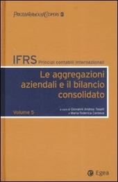 IFRS. Principi contabili internazionali. Vol. 5: Le aggregazioni aziendali e il bilancio consolidato.