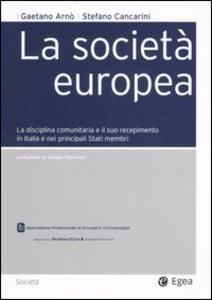 Libro La società europea. La disciplina comunitaria e il suo recepimento in Italia e nei principali stati membri Gaetano Arnò , Stefano Cancarini