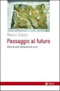 Foto Cover di Passaggio al futuro. Oltre la crisi attraverso la crisi, Libro di Marco Vitale, edito da EGEA