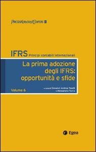 IFRS. Principi contabili internazionali. Vol. 6: La prima adozione degli IFRS: opportunità e sfide.