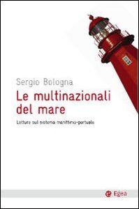Foto Cover di Le multinazionali del mare. Letture sul sistema marittimo-portuale, Libro di Sergio Bologna, edito da EGEA