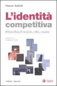 L' identità competitiva. Il branding di nazioni, città, regioni