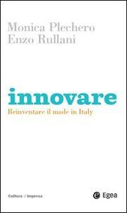 Foto Cover di Innovare. Reinventare il made in Italy, Libro di Monica Plechero,Enzo Rullani, edito da EGEA
