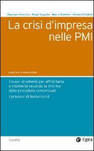 Libro La crisi d'impresa nelle PMI. I nuovi strumenti per affrontarla e risolverla secondo la riforma delle procedure concorsuali. I processi di turnaround