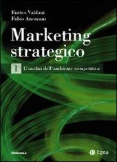 Marketing strategico. Vol. 1: L'analisi dell'ambiente competitivo.