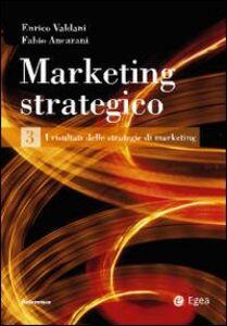 Libro Marketing strategico. Vol. 3: I risultati delle strategie di marketing. Enrico Valdani , Fabio Ancarani