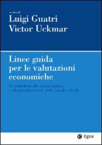 Libro Linee guida per le valutazioni economiche. Un contributo alla società italiana e alla giustizia in sede civile, penale e fiscale Luigi Guatri , Victor Uckmar