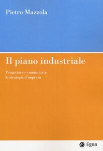 Il piano industriale. Progettare e comunicare le strategie d'impresa