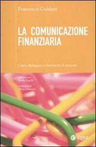 Foto Cover di La comunicazione finanziaria. Come dialogare e convincere il mercato, Libro di Francesco Guidara, edito da EGEA