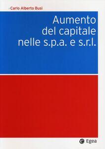 Libro Aumento del capitale nelle s.p.a. e s.r.l. C. Alberto Busi