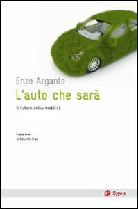 Libro L' auto che sarà. Il futuro della mobilità Enzo Argante