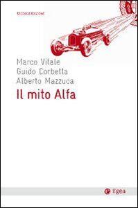 Libro Il mito Alfa Guido Corbetta , Alberto Mazzuca , Marco Vitale