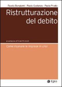 Foto Cover di Ristrutturazione del debito. Come risanare le imprese in crisi, Libro di AA.VV edito da EGEA