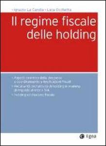Foto Cover di Il regime fiscale delle holding, Libro di Ignazio La Candia,Luca Occhetta, edito da EGEA