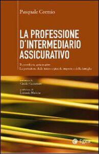 Libro La professione di intermediario assicurativo. Il consulente assicurativo. La protezione delle micro e piccole imprese e della famiglia Pasquale Cormio