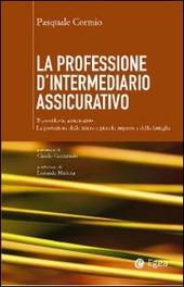 La professione di intermediario assicurativo. Il consulente assicurativo. La protezione delle micro e piccole imprese e della famiglia