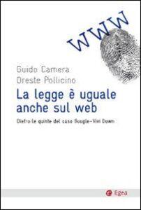 Libro La legge è uguale anche sul web. Dietro le quinte del caso Google-Vividown Guido Camera , Oreste Pollicino