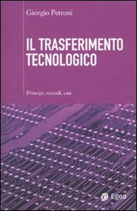 Libro Il trasferimento tecnologico. Principi, metodi, casi Giorgio Petroni