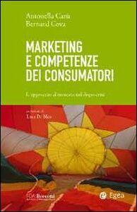 Foto Cover di Marketing e competenze dei consumatori. L'approccio al mercato nel dopo-crisi, Libro di Antonella Carù,Bernard Cova, edito da EGEA