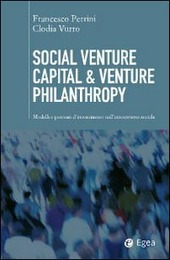 Social venture capital & venture philantropy. Modelli e processi d'investimento nell'innovazione sociale