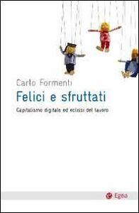 Libro Felici e sfruttati. Capitalismo digitale ed eclissi del lavoro Carlo Formenti