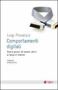 Libro Comportamenti digitali. Essere giovani ed essere vecchi ai tempi di internet Luigi Proserpio