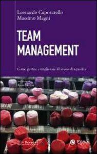 Libro Team management. Come gestire e migliorare il lavoro di squadra Leonardo Caporarello , Massimo Magni