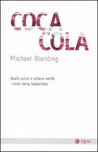 Coca Cola. Gusto unico e amare verità: i costi della leadership