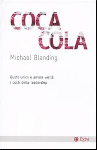 Libro Coca Cola. Gusto unico e amare verità: i costi della leadership Michael Blanding